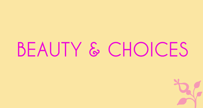 BEAUTY AND CHOICES