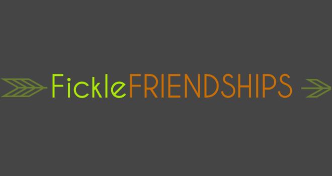 FICKLE FRIENDSHIPS